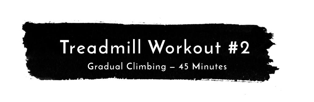 Treadmill Workout #2: 45 Minute Gradual Climb