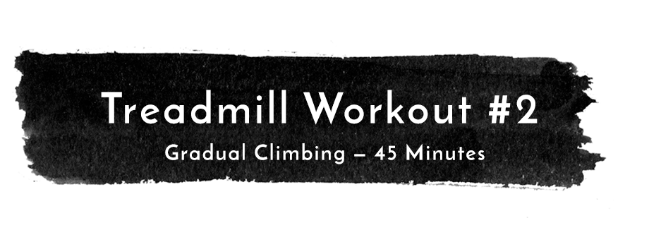 Treadmill Workout #2: 45 Minute Gradual Climb