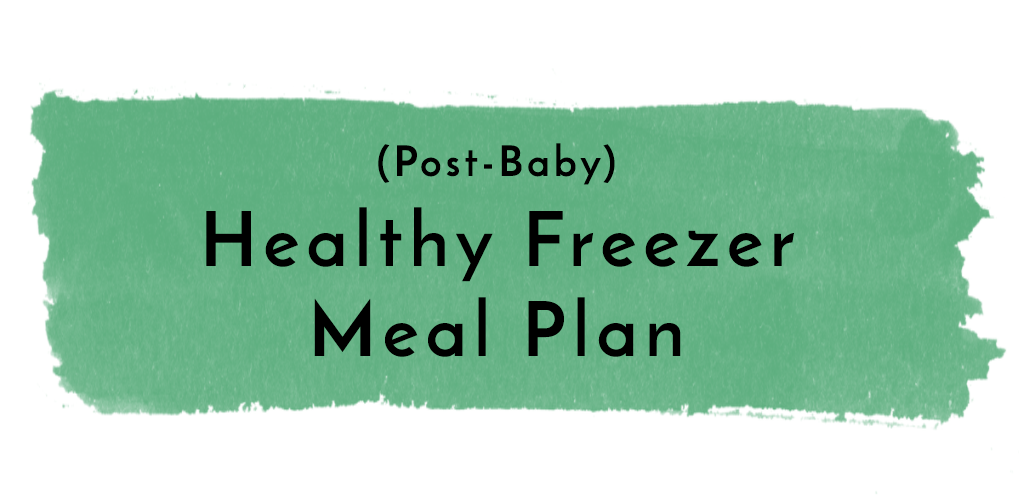 Cookin': Post-Pregnancy Freezer Meal Plan